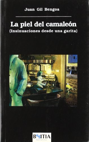 La Piel del Camaleon: Insinuaciones Desde Una Garita - Juan Gil Bengoa