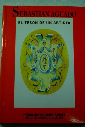 9788460523826: Sebastián Aguado : el tesón de un artista / Sebastian Aguado : el teson de un artista