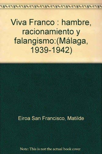 9788460524632: Viva Franco: hambre, racionamiento y falangismo:(Málaga, 1939-1942)