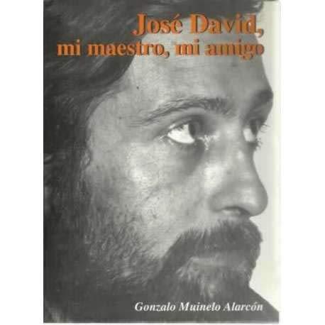 José David, mi maestro, mi amigo.: Gonzalo.- MUINELO ALARCÓN