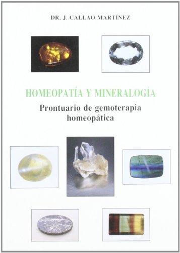 Mineralogía y homeopatía: prontuario de gemoterapia homeopática,: Callao Martínez, José