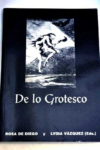 DE LO GROTESCO: DIEGO, R. DE / L. VAZQUEZ, EDS.