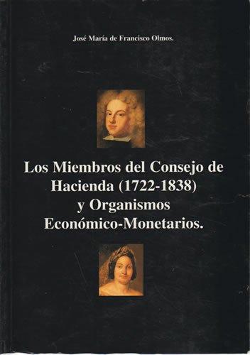 9788460563259: Los Miembros del Consejo de Hacienda (1722-1838) y Organismos Económicos-Monetarios