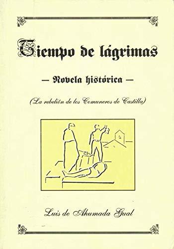 9788460566243: Tiempo de lagrimas : (la rebelion de los comuneros de Castilla)