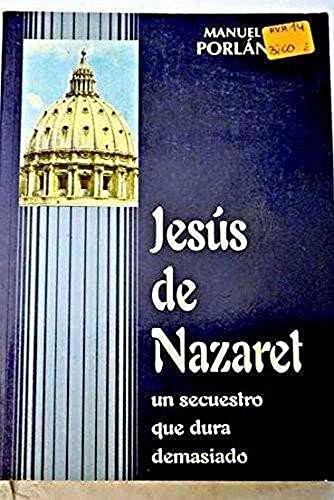 9788460571056: Jesus De Nazaret.Un Secuestro Que Dura Demasiado