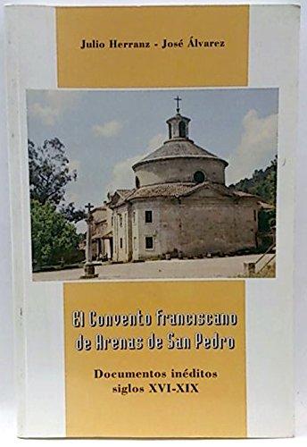 9788460573722: EL CONVENTO FRANCISCANO DE ARENAS DE SAN PEDRO. DOCUMENTOS INEDITOS, SIGLOS XVI-XIX.