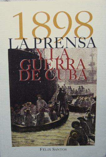 1898. La prensa y la guerra de: Félix Santos.
