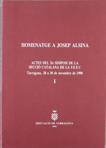 HOMENATGE A JOSEP ALSINA. ACTES DEL XE SIMPOSI DE LA SECCIO CATALANA DE LA S.E.E.C. TARRAGONA, 28 A...