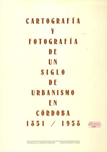 9788460618188: CARTOGRAFÍA Y FOTOGRAFÍA DE UN SIGLO DE URBANISMO EN CÓRDOBA, 1851-1958.
