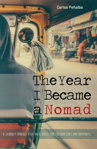 9788460664246: The Year I Became a Nomad: A Journey through Asia on a Quest for Freedom, Love and Happiness