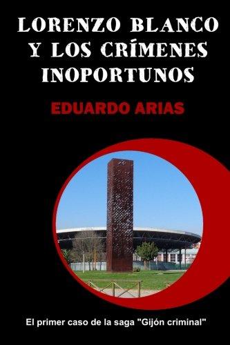 9788460668237: Lorenzo Blanco y los crímenes inoportunos (Gijón criminal) (Volume 1) (Spanish Edition)