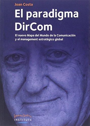 El paradigma DirCom : el nuevo mapa: Costa Solá-Segalés, Joan