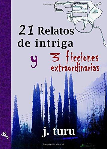 9788460693918: 21 relatos de intriga y 3 ficciones extraordinarias (Spanish Edition)