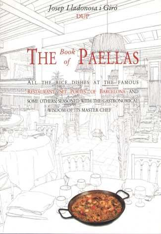 The Book of Paellas : All the Rice Dishes at the Famous Restaurant '7 Portes' of Barcelona ...