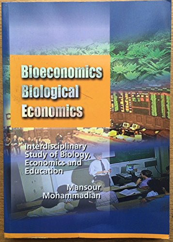 Bioeconomics, biological economics, interpisciplimfiry study of biology,: Mohammadian, Mansour