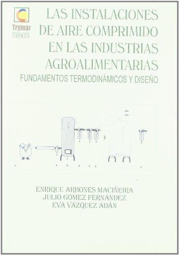 9788460718819: Las instalaciones de aire comprimido en las industrias agroalimentarias. Fundamentos termodinámicos y diseño (Trymar)