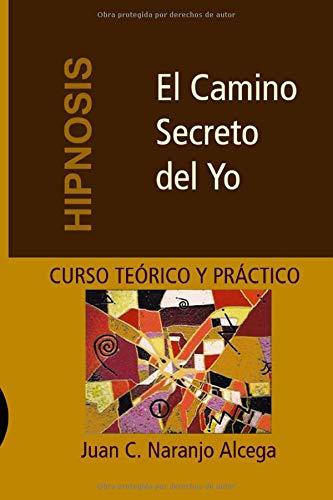 9788460752585: El Camino Secreto del Yo: Curso Teórico y Práctico de Hipnosis (Spanish Edition)