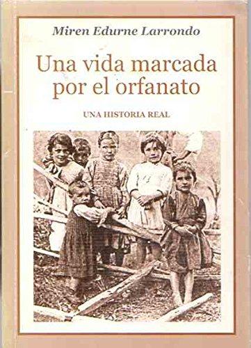 9788460772903: UNA VIDA MARCADA POR EL ORFANATO. UNA HISTORIA REAL