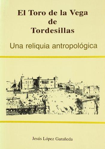 9788460779872: Toro de la Vega de Tordesillas. Una Reliquia Antropologica (Patronato Toro de la vega)