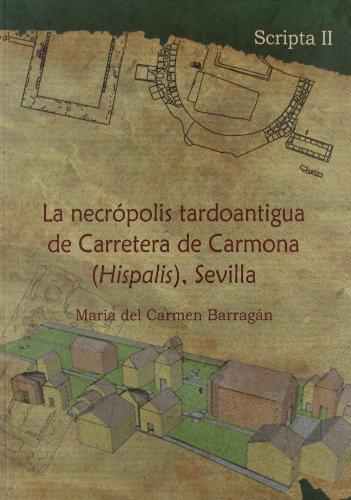 """LA NECROPOLIS TARDOANTIGUA DE CARRETERA DE CARMONA """"(HISPALIS)"""", SEVILLA: BARRAGAN ..."""