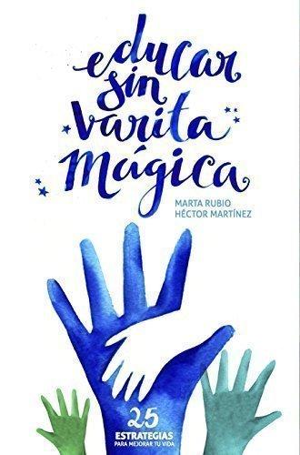 Educar Sin Varita Magica (Paperback): Marta Rubio, Hector Martinez