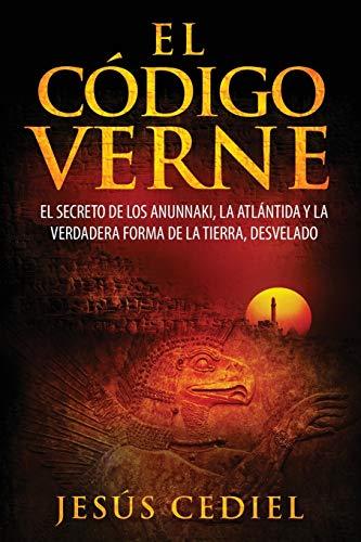 9788460831495: El Código Verne: El secreto de los Anunnaki, la Atlántida y la verdadera forma de la Tierra (desvelado)