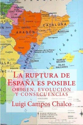 9788460834502: La ruptura de Espana es posible: Origen, Evolucion y Consecuencias