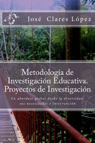 Metodologia de Investigacion Educativa. Proyectos de Investigacion: Lopez, Jose Clares