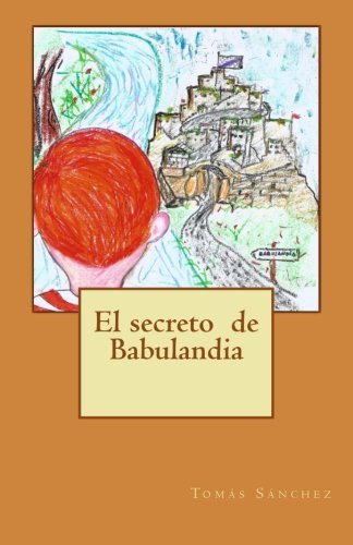 El secreto de Babulandia (Spanish Edition): Sanchez, Tomas Sanchez