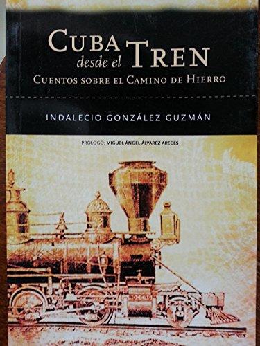 9788460906070: Cuba Desde El Tren: Cuentos Sobre El Camino de Hierro (Spanish Edition)