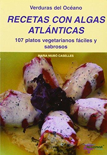 9788460906872: Recetas Con Algas Atlanticas - 107 Platos Vegetarianos Faciles Y Sabrosos