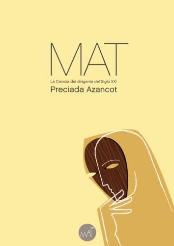 El M.A.T. ciencia del dirigente del siglo XXI :: Azancot Medina, Preciada.