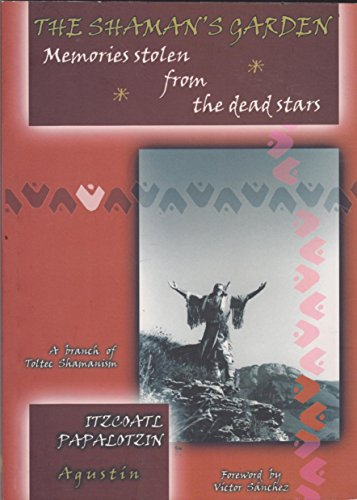 9788460910350: The Shaman's Garden: Memories Stolen from the Dead Stars: A Branch of Toltec Shamanism