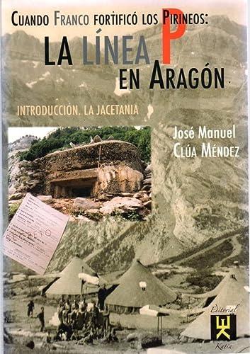 9788460922421: Cuando Franco fortifico los pirineos: la linea p Aragón