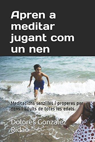 Apren a meditar jugant com un nen: Dolores Gonzalez Ridao