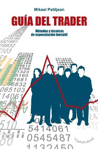 Guía Del Trader: Métodos y técnicas de especulación bursátil (Spanish Edition) - Petitjean, Mikael