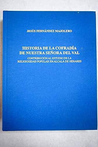 9788460970149: Historia de la Cofradía de Nuestra Señora del Val : contribución al estudio de la religiosidad popular en Alcalá de Henares