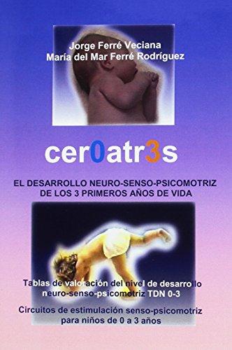 9788460980988: Cer0atr3s / Zero to Three: El Desarrollo Neruro-senso-psicomotriz De Los 3 Primeros Anos De Vida (Spanish Edition)