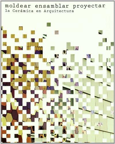 9788460992110: Moldear, ensamblar, proyectar : la cerámica en arquitectura