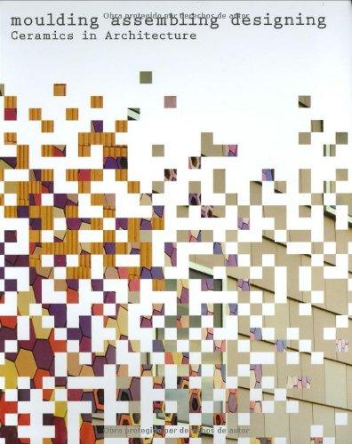 Moulding, Assembling, Designing: Ceramics in Architecture: Sanz, Anna Ramos;