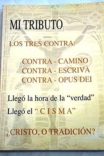 MI TRIBUTO. LOS TRES CONTRA: CONTRA-CAMINO, CONTRA - ESCRIVÀ, CONTRA - OPUS DEI: TELLADO ...