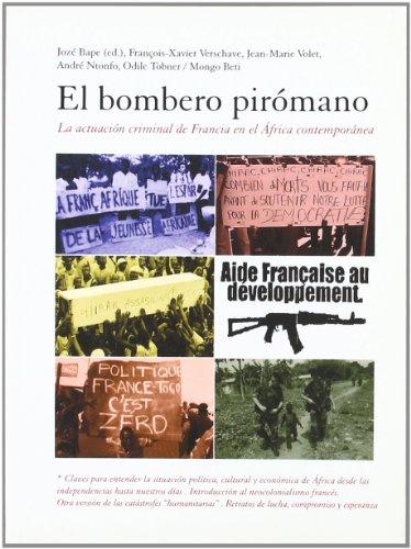 9788461121526: El bombero piromano: la actuacion criminal de Francia en el áfrica contemporanea