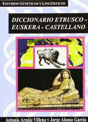 DICCIONARIO ETRUSCO-EUSKERA-CASTELLANO - ARNAIZ VILLENA, ANTONIO; ALONSO GARCIA, JORGE
