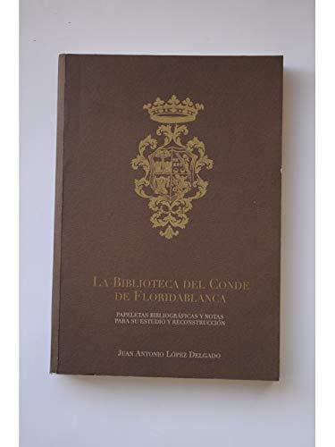 LA BIBLIOTECA DEL CONDE DE FLORIDABLANCA. Papeletas bibliográficas y notas para su estudio y...