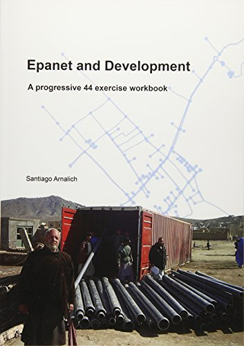 Epanet and Development: A Progressive 44 Exercise Workbook: Santiago Arnalich