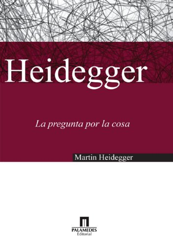 La Pregunta Por La Cosa (Spanish Edition) (8461286170) by Martin Heidegger