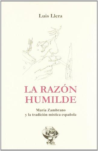 9788461305346: La razon humilde: María Zambrano yla tradicion mistica española