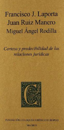 Certeza y predecibilidad de las relaciones jurídicas: Laporta, Francisco J.;