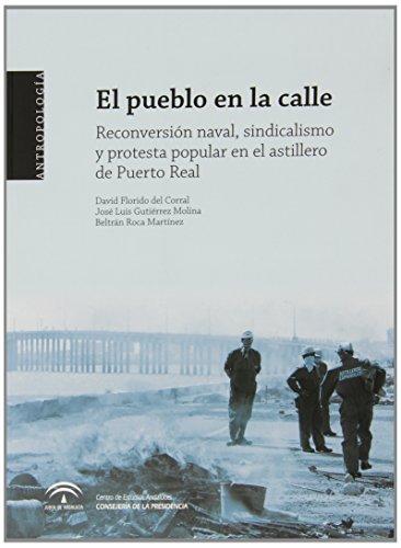 9788461350254: El pueblo en la calle : reconversión naval, sindicalismo y protesta popular en el astillero de Puerto Real