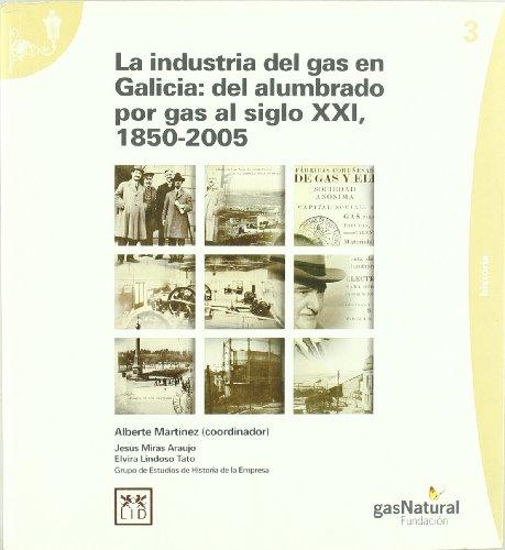 9788461355976: La industria del Gas en Galicia: del alumbrado por gas al siglo XXI (1850-2005) (Historia empresarial)